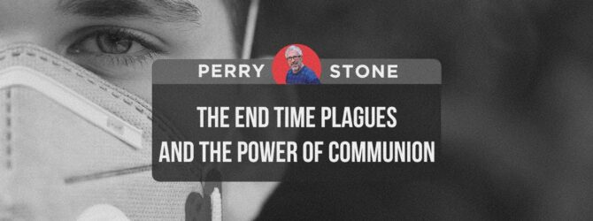 End Time Plagues & The Power of Communion   Perry Stone