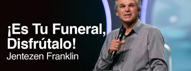 ¡Es Tu Funeral, Disfrútalo!   Jentezen Franklin