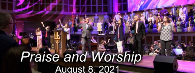 Praise and Worship – August 08, 2021