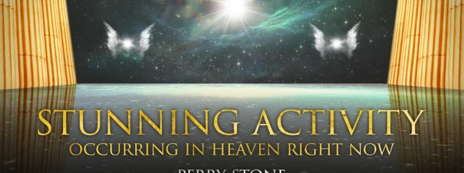 Stunning Activity Occurring in Heaven Right Now!   Perry Stone