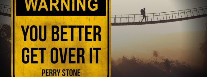 Warning! You Better Get Over It   Perry Stone