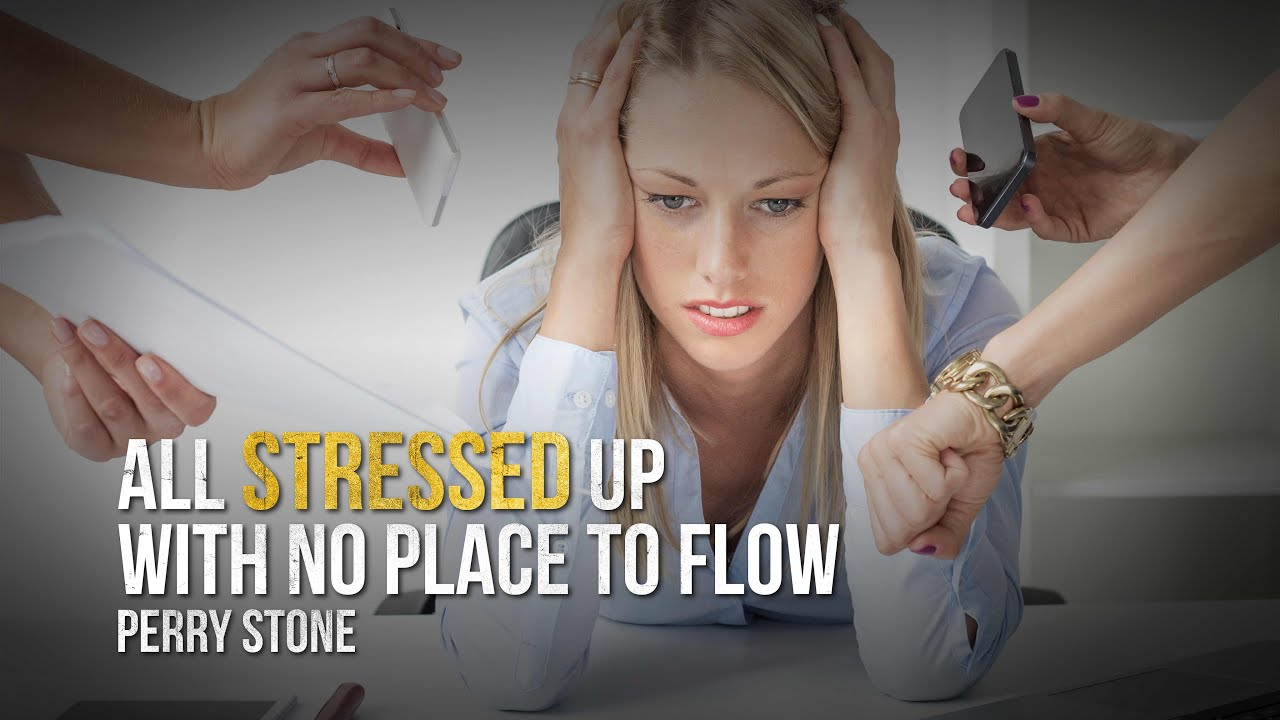 All Stressed Up With No Place to Flow | Perry Stone