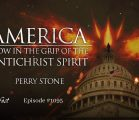 America Now in the Grip of the Antichrist Spirit | Episode #1095 | Perry Stone